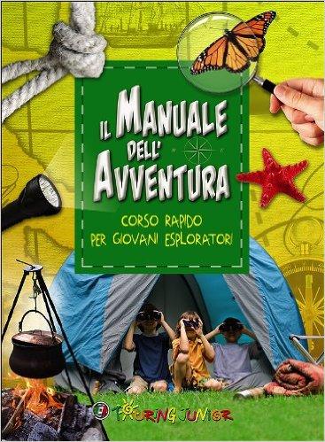 Manuale dell'avventura. Corso rapido per giovani esploratori Book Cover