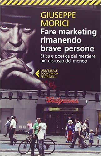 Fare marketing rimanendo brave persone. Etica e poetica del mestiere più discusso del mondo Book Cover